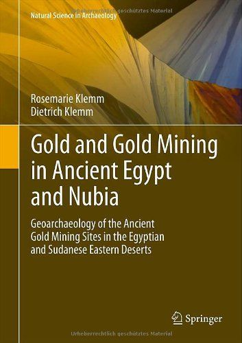 Gold and Gold Mining in Ancient Egypt and Nubia: Geoarchaeology of the Ancient Gold Mining Sites in the Egyptian and Sudanese Eastern Deserts (Natural Science in Archaeology) by Rosemarie Klemm. Save 27 Off!. $94.38. Publisher: Springer; 2013 edition (December 14, 2012). Edition - 2013. 669 pages. Publication: December 14, 2012