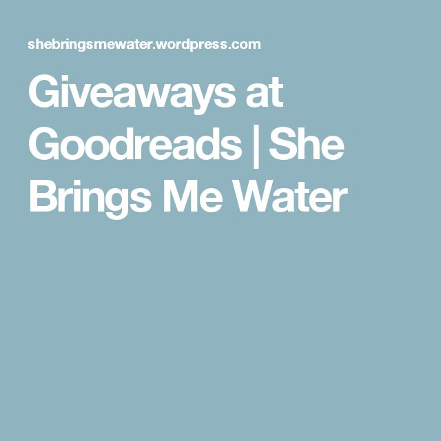 Giveaways at Goodreads   She Brings Me Water