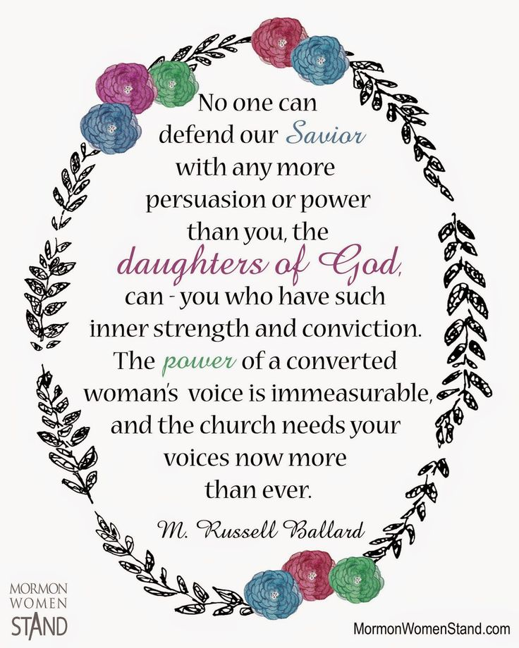 """No one can defend our Savior with any more persuasion or power than you, the daughters of God, can."" M. Russell Ballard #MormonWomenStand"