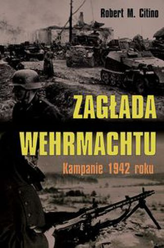 Zagłada Wehrmachtu - Robert M. Citino - książka – Ravelo – tania księgarnia
