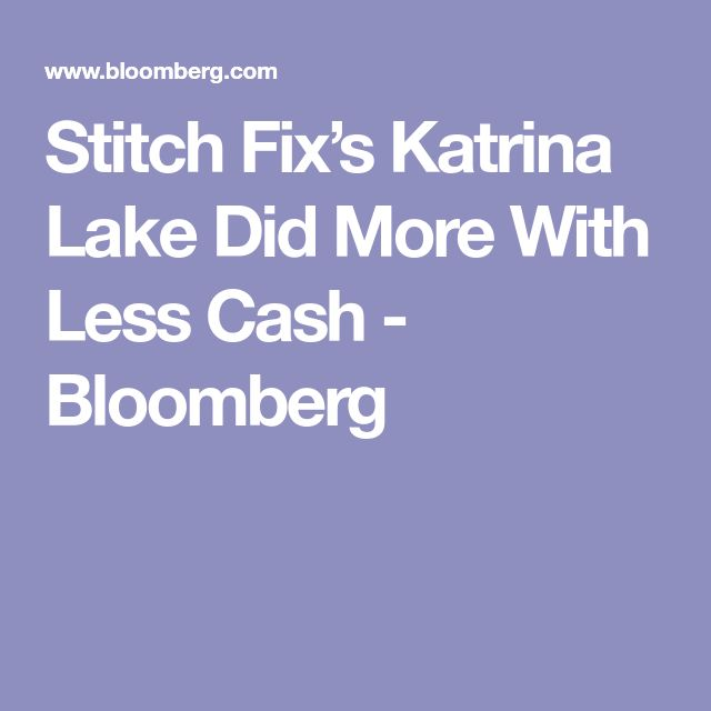 Stitch Fix's Katrina Lake Did More With Less Cash - Bloomberg