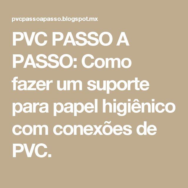 PVC PASSO A PASSO: Como fazer um suporte para papel higiênico com conexões de PVC.
