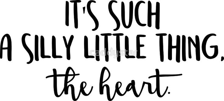 It's such a silly thing, the heart.