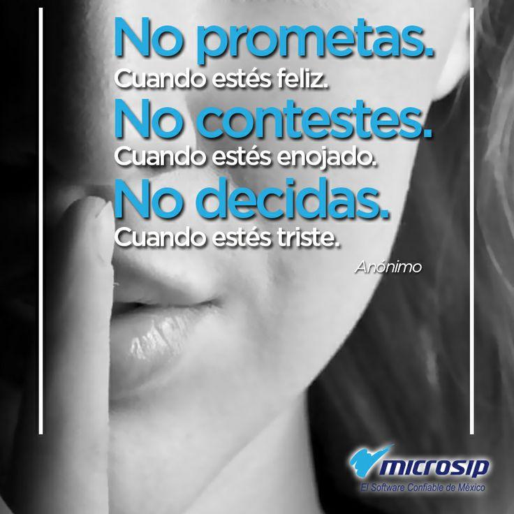 No prometas cuando estés feliz. No contestes cuando estás enojado. No decidas cuando estás triste.