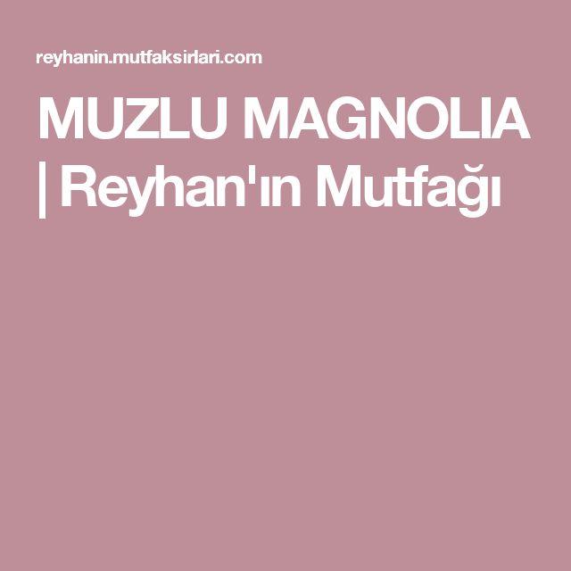 MUZLU MAGNOLIA | Reyhan'ın Mutfağı