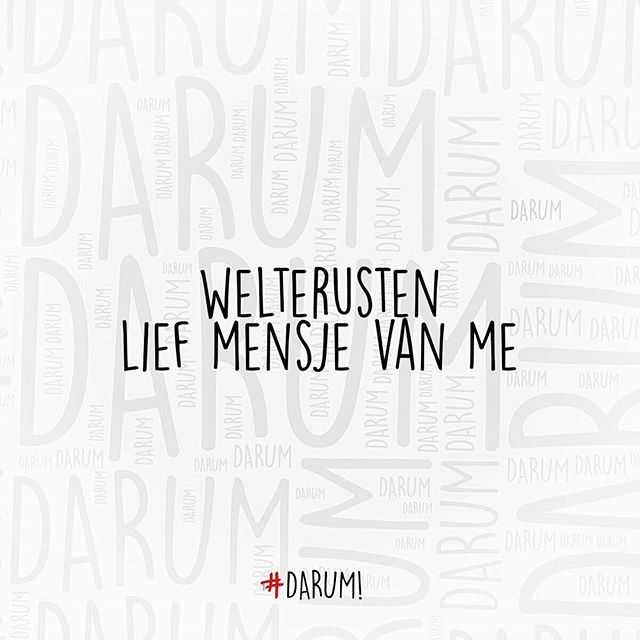 #welterusten #darum TAG JE VRIENDEN