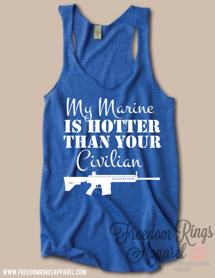 Freedom Rings Apparel - My Marine Is Hotter Than Your Civilian Top, $23.95 (http://www.freedomringsapparel.com/my-marine-is-hotter-than-your-civilian-top/)