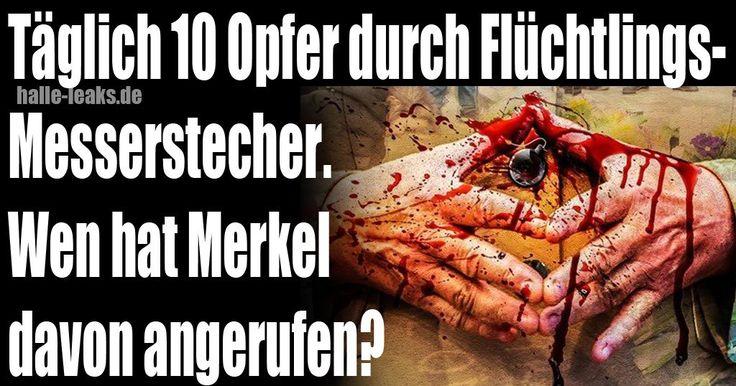 Jeden Tag werden in Deutschland 10 Menschen von Flüchtlingen abgestochen – halle-leaks.de Blog