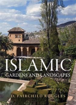 Penn Studies in Landscape Architecture : Islamic Gardens and Landscapes /  by Ruggles, Fairchild