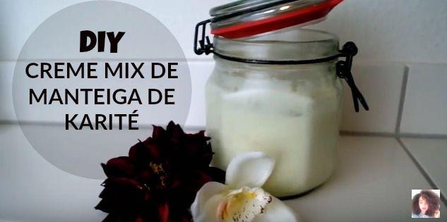 DIY CREME MIX DE MANTEIGA DE KARITÉ | SHEA BUTTER MIX