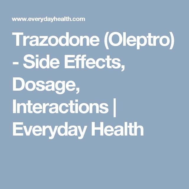 Trazodone (Oleptro) - Side Effects, Dosage, Interactions | Everyday Health