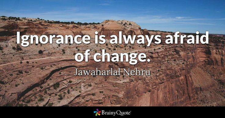 Ignorance is always afraid of change.   - Jawaharlal Nehru #tuesdaymotivation  #tuesdaythoughts  #quoteoftheday