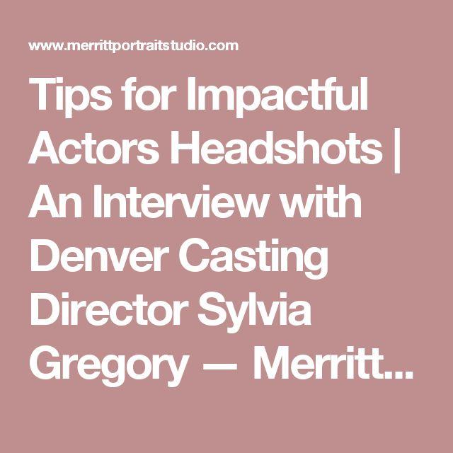 Tips for Impactful Actors Headshots | An Interview with Denver Casting Director Sylvia Gregory — Merritt Portrait Studio
