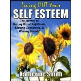 Living OUT Your Self Esteem: The Journey to Getting Rid of Self-Doubt, Exuding Confidence, & Winning Friends! (Kindle Edition)By Katherine Smith