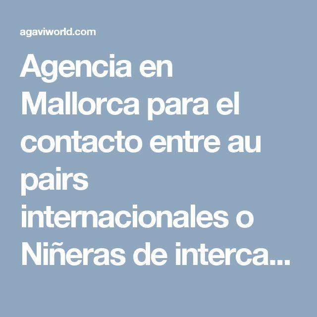 Agencia en Mallorca para el contacto entre au pairs internacionales o Niñeras de intercambio y familias que buscan formar parte del programa Au Pair.