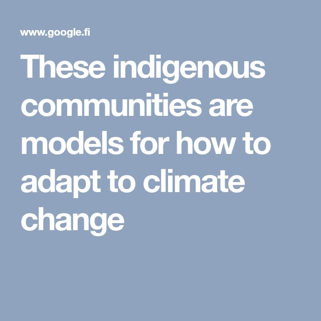 These indigenous communities are models for how to adapt to climate change