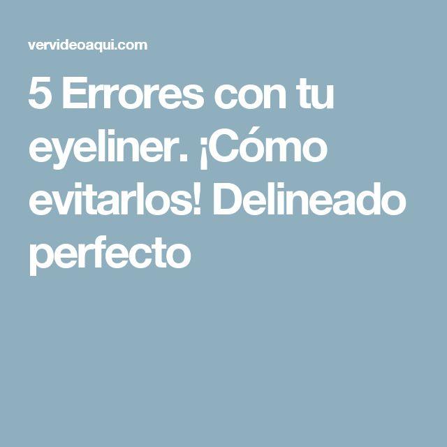 5 Errores con tu eyeliner. ¡Cómo evitarlos! Delineado perfecto