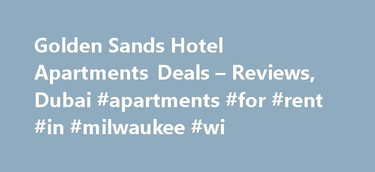 Golden Sands Hotel Apartments Deals – Reviews, Dubai #apartments #for #rent #in #milwaukee #wi http://apartments.remmont.com/golden-sands-hotel-apartments-deals-reviews-dubai-apartments-for-rent-in-milwaukee-wi/  #golden sands hotel apartments # Golden Sands Hotel Apartments Facilities Show/hide Main Air conditioning in rooms. 24 Hour Reception. Cots available. Smoking allowed in public areas. Smoking allowed in bedrooms. Safety Deposit Box. Tea/Coffee making facilities in each room. Trouser…