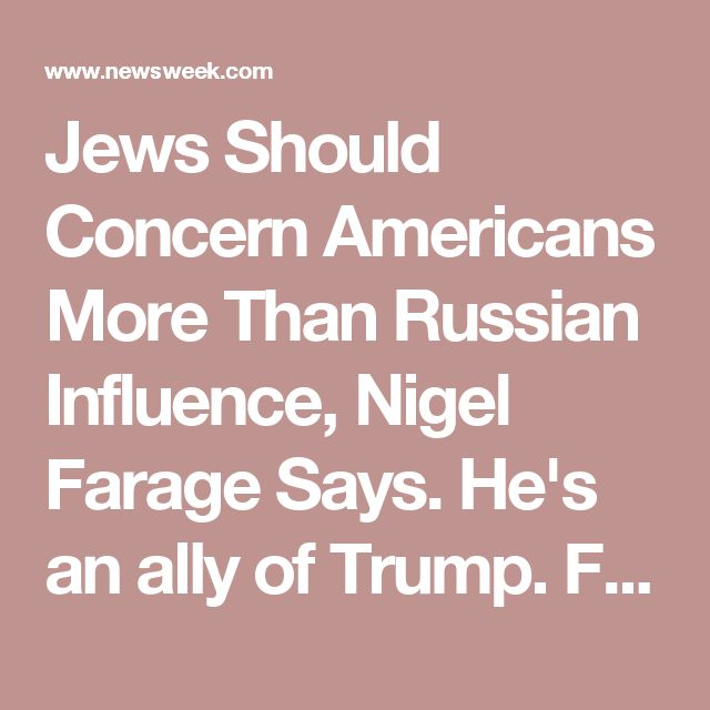 Jews Should Concern Americans More Than Russian Influence, Nigel Farage Says. He's an ally of Trump. From Smart News, 2017.11.01.