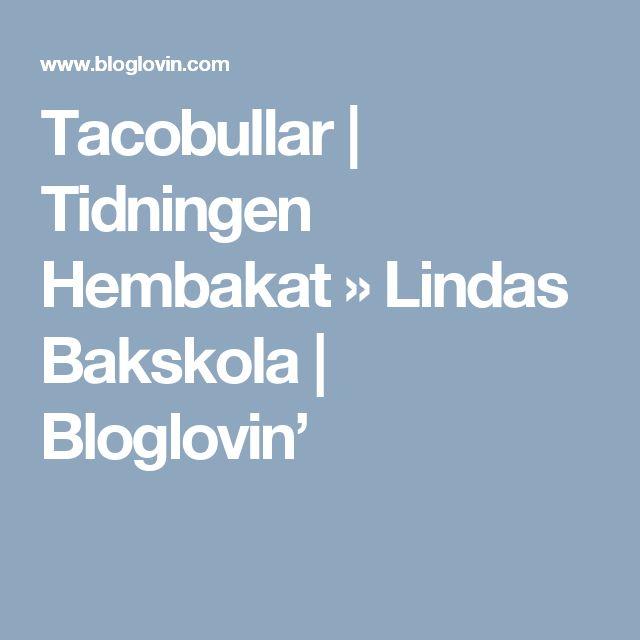 Tacobullar | Tidningen Hembakat » Lindas Bakskola | Bloglovin'