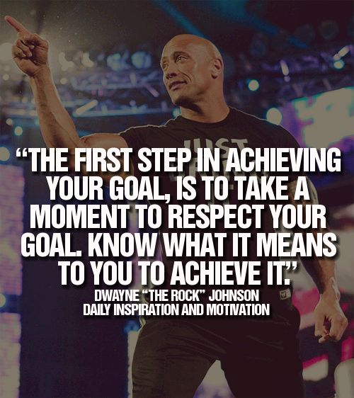 Dwayne Johnson on personal goals. I think this goes a lot further than mere body building motivation. All goals should be respected.