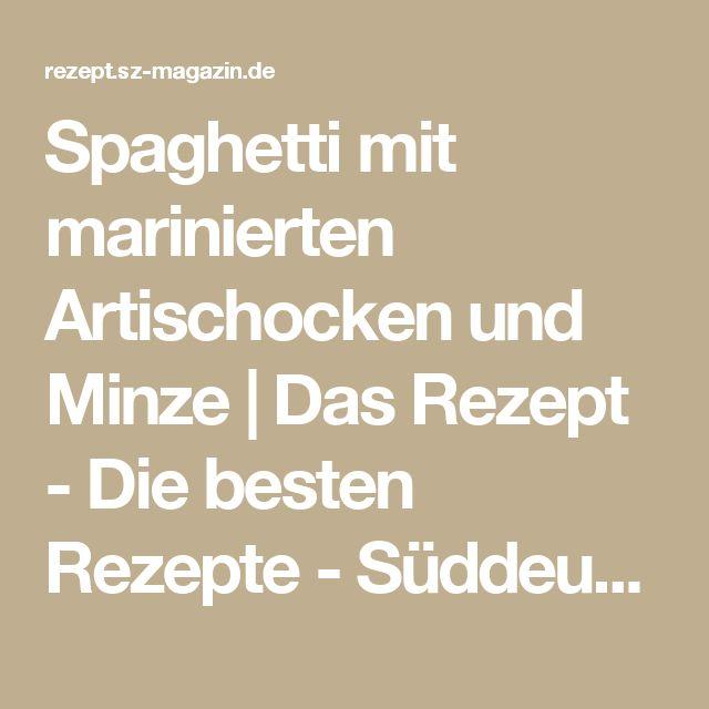 Spaghetti mit marinierten Artischocken und Minze | Das Rezept - Die besten Rezepte - Süddeutsche Zeitung & SZ-Magazin