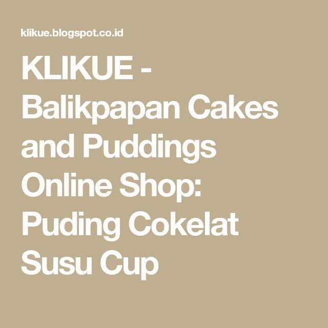 KLIKUE - Balikpapan Cakes and Puddings Online Shop: Puding Cokelat Susu Cup