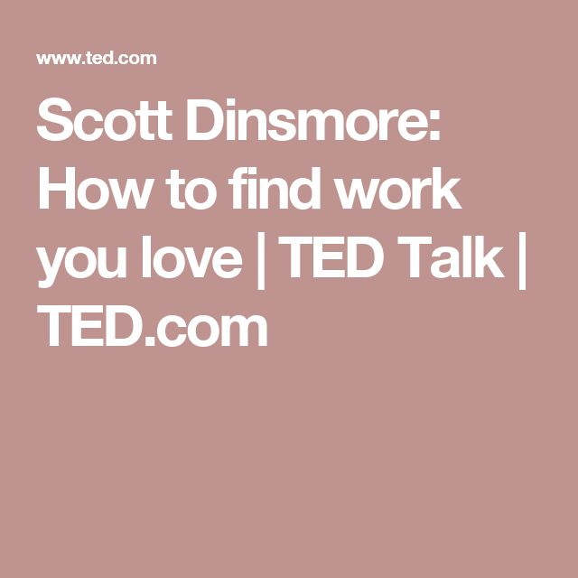 Scott Dinsmore: How to find work you love | TED Talk | TED.com