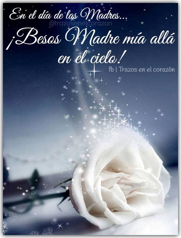 En El Día De Las Madres Besos Madre Mía Allá En El Cielo Trazosenelcorazon Cumpleaños En El Cielo Feliz Día De La Madre Feliz Cumpleaños En El Cielo