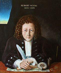 Robert Hooke (Freshwater, Isla de Wight 18 de juliojul./ 28 de julio de 1635greg.-Londres, 3 de marzojul./ 14 de marzo de 1703greg.) fue un científico inglés. Es considerado uno de los científicos experimentales más importantes de la historia de la ciencia, polemista incansable con un genio creativo de primer orden. Sus intereses abarcaron campos tan dispares como la biología, la medicina, la horología (cronometría), la física planetaria, la mecánica de sólidos deformables, la microscopía…