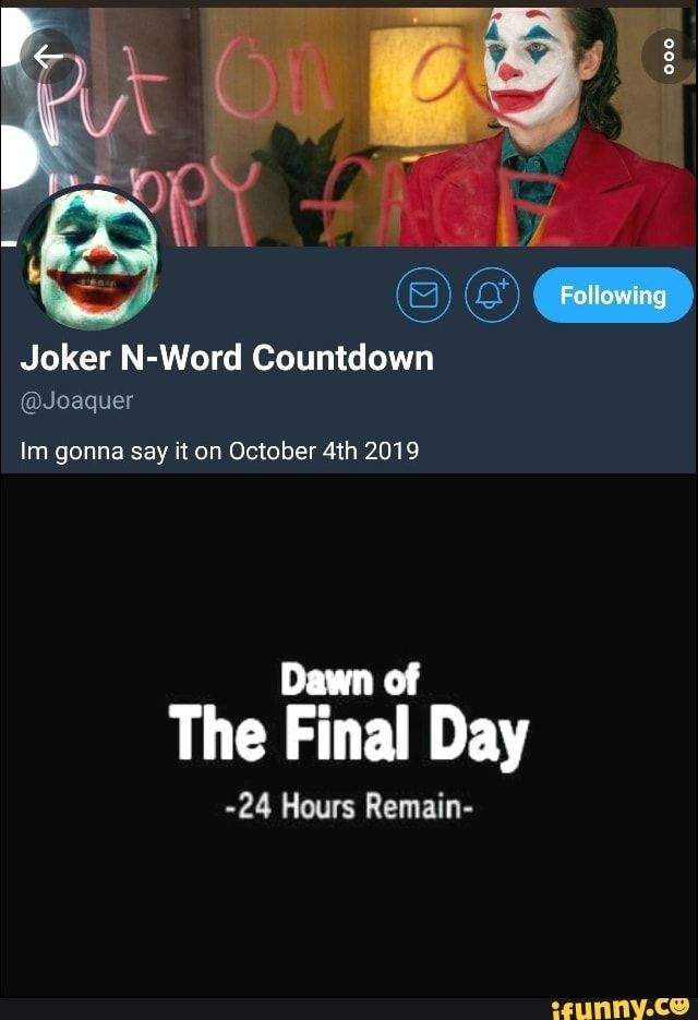 Joker N Word Countdown Im Gonna Say It On October 4th 2019 Dunc The Final Day 24 Hours Remain Ifunny Funny School Memes Words School Memes