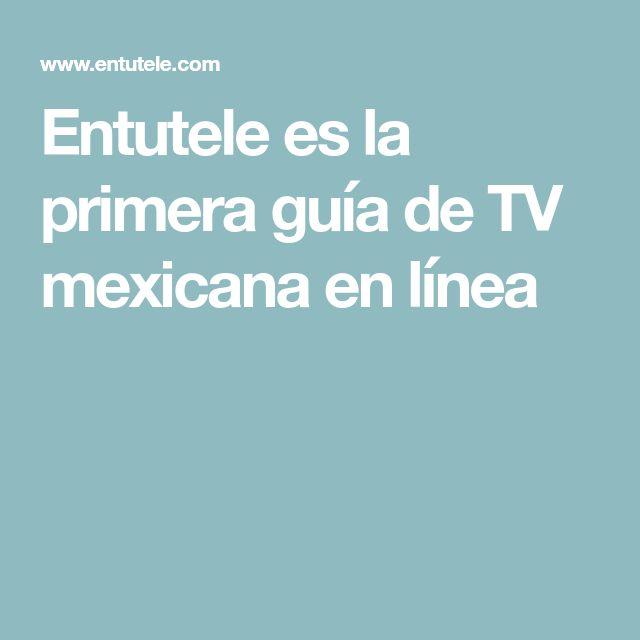 Entutele es la primera guía de TV mexicana en línea