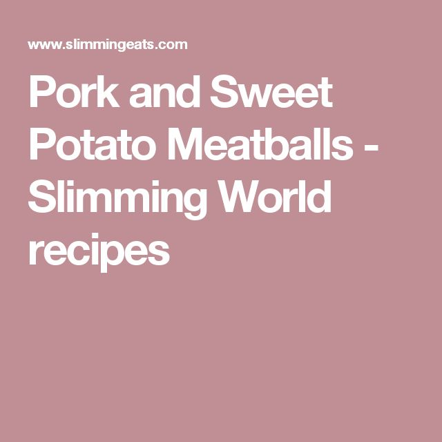 Pork and Sweet Potato Meatballs - Slimming World recipes