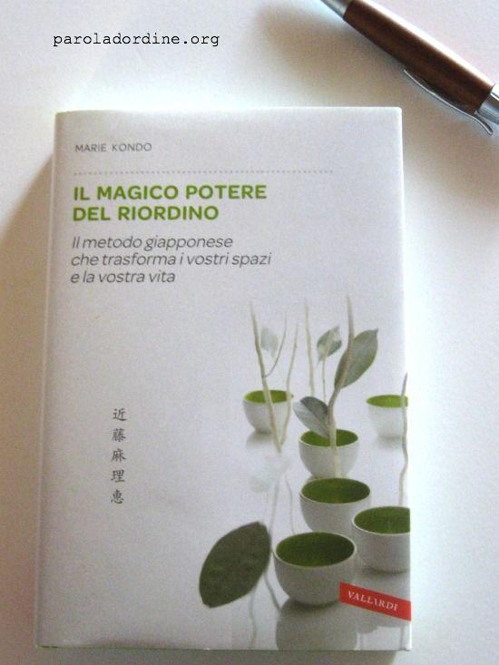Marie Kondo, Il magico potere del riordino. Il metodo giapponese che trasforma i vostri spazi e la vostra vita. paroladordine-ilmagicopoteredelriordino