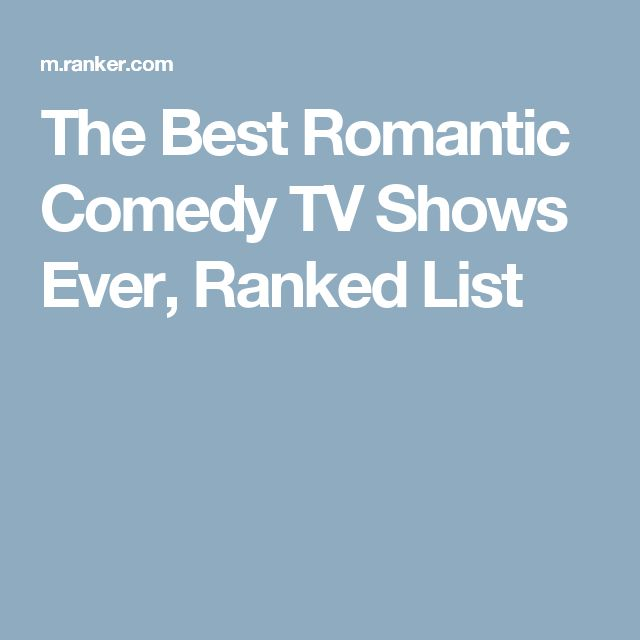 The Best Romantic Comedy TV Shows Ever, Ranked List