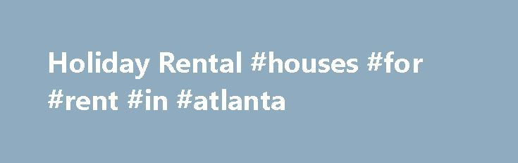 Holiday Rental #houses #for #rent #in #atlanta http://rental.remmont.com/holiday-rental-houses-for-rent-in-atlanta/  #holiday rentals uk # London Holiday Apartments We are a leading provider of holiday apartments in London Besides holiday rentals we are a leading provider of serviced and corporate apartments for short and long term rental. We have the largest selection of London holiday apartments available today. Our London holiday rental department prides itself on...