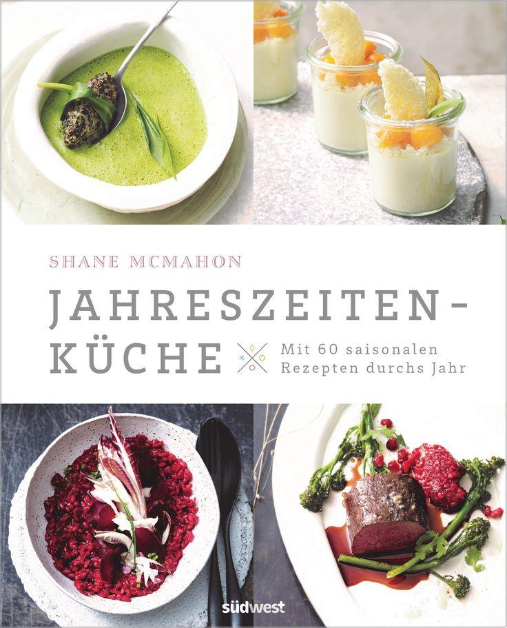 Jahreszeitenküche: Mit 60 saisonalen Rezepten durchs Jahr von Shane McMahon, Südwest 2017, ISBN-13: 978-3517094083
