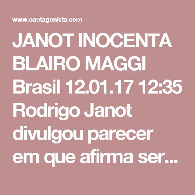 """JANOT INOCENTA BLAIRO MAGGI  Brasil 12.01.17 12:35 Rodrigo Janot divulgou parecer em que afirma serem insuficientes as provas colhidas contra Blairo Maggi, ministro da Agricultura, que teve os bens bloqueados em meio às acusações de compra de vaga no Tribunal de Contas do Mato Grosso para um deputado correligionário do PR - leiam mais aqui.  """"No que toca ao senador da República Blairo Maggi, contudo, no decorrer das investigações pôde-se constatar que os elementos de prova colhidos formam um…"""