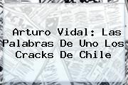 http://tecnoautos.com/wp-content/uploads/imagenes/tendencias/thumbs/arturo-vidal-las-palabras-de-uno-los-cracks-de-chile.jpg Arturo Vidal. Arturo Vidal: las palabras de uno los cracks de Chile, Enlaces, Imágenes, Videos y Tweets - http://tecnoautos.com/actualidad/arturo-vidal-arturo-vidal-las-palabras-de-uno-los-cracks-de-chile/