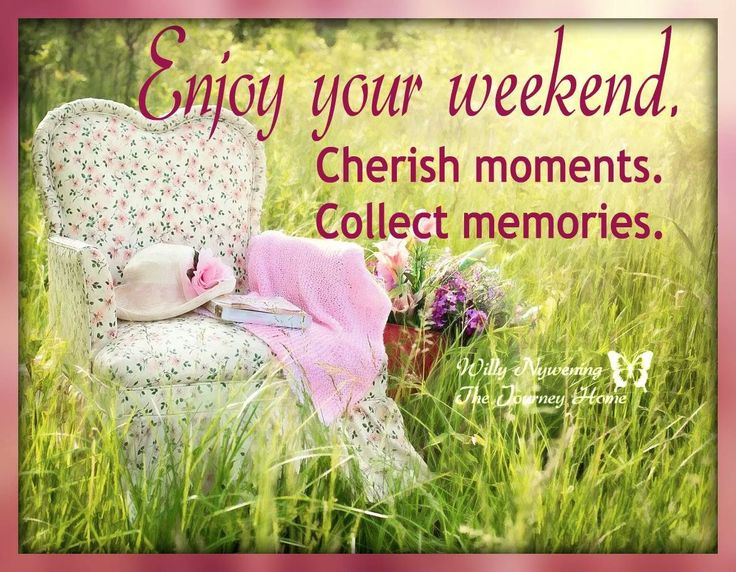 Enjoy Your Weekend Cherish Moments Collect Memories weekend weekend quotes happy weekend happy weekend quotes weekend quotes for friends weekend quotes for family weekend quotes for facebook
