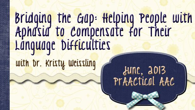 PrAACtical AAC: Bridging the Gap-Helping People with Aphasia to Compensate for Their Language Difficulties. Pinned by SOS Inc. Resources. Follow all our boards at pinterest.com/sostherapy for therapy resources.