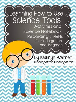 "Packet, ""Learning How to Use Science Tools"": Activities & Science Notebook Recording Sheets for Kindergarten & 1st Grade (not free; from Kindergarten Kindergarten)"