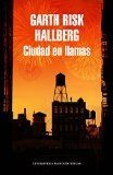 Ciudad en llamas / Garth Risk Hallberg ; traducción de Cruz Rodríguez Juiz.