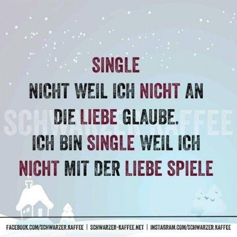 Single; Nicht weil ich nicht an die Liebe glaube. Ich bin Single, weil ich nicht mit der Liebe spiele.