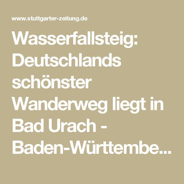 Wasserfallsteig: Deutschlands schönster Wanderweg liegt in Bad Urach - Baden-Württemberg - Stuttgarter Zeitung Mobil