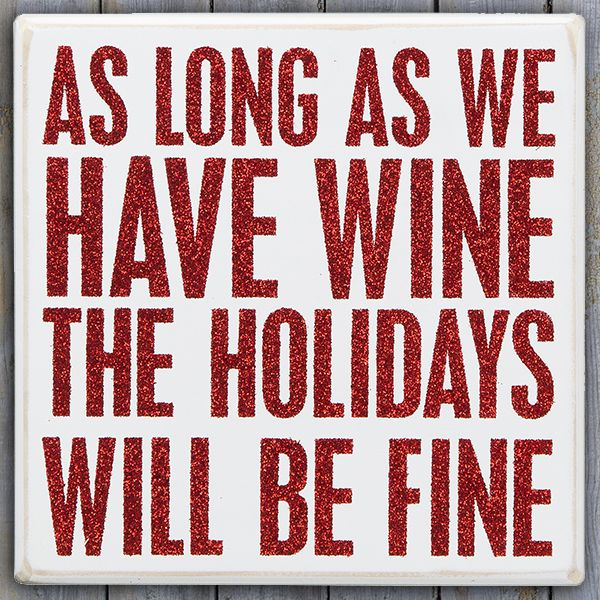 """""""As long as we have wine, the holidays will be fine."""" Cute, and true!"""