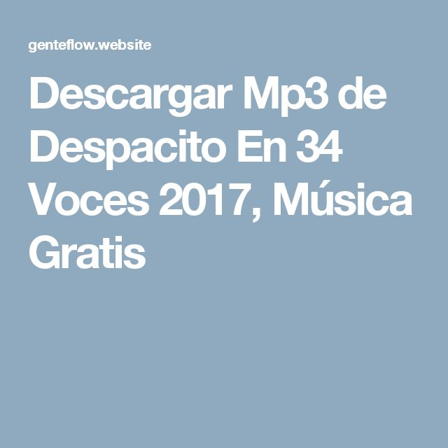 Descargar Mp3 de Despacito En 34 Voces 2017, Música Gratis