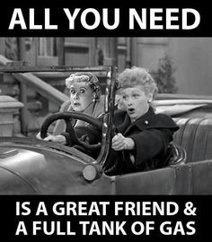 All you need is a tank full of gas and a good friend meme - Google Search
