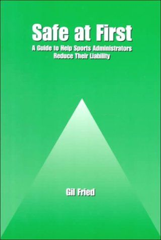 Safe at First: A Guide to Help Sports Administrators Reduce Their Liability by Gil Ben Fried. $35.00