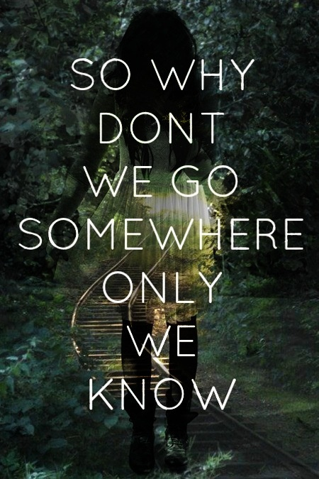 somewhere only we know.